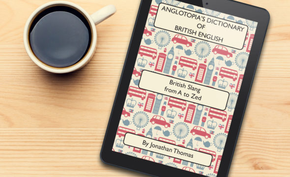 London Alert: Today is Publication Day for the 2nd Edition of Anglotopia's Dictionary of British English