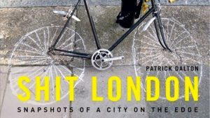 Brit Book Review: Shit London – Snapshots of A City on The Edge by Patrick Dalton