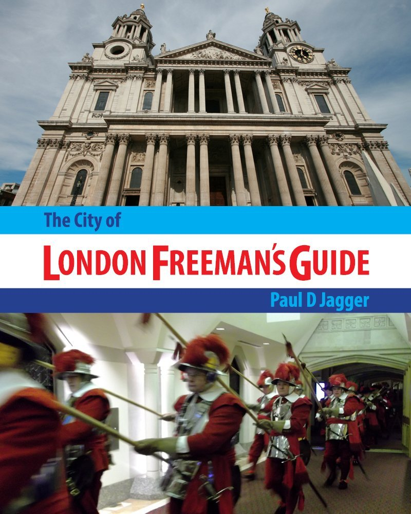 London Books: The City of London Freeman's Guide by Paul Jagger – An Excellent Peek Into the Secret World of the City of London