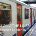 We Need Your Help – Vote On New Column Series – Along the Lines – Exploring London's Tube Lines