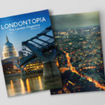 Introducing the New Londontopia Print Magazine – Order Your Copy Now – Quantities Very Limited